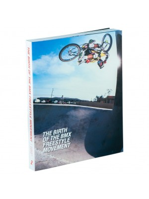 The Birth Of The Freestyle BMX Movement Book